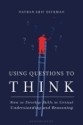 Using Questions to Think: How to Develop Skills in Critical Understanding and Reasoning Cover Image