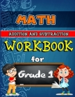 Math Workbook for Grade 1: Addition and Subtraction Activity Book, Math for 1st Grade, Practice Math Activities Cover Image