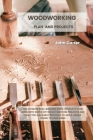 Woodworking Plan and Projects: The Ultimate Skill-Building Guide. Renovate Your Home With Simple DIY Wood Furniture Projects and Ideas You Can Easily Cover Image