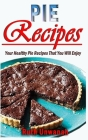 Pie Recipes: Your Healthy Pie Recipes That You Will Enjoy Cover Image