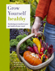 Grow Yourself Healthy: Gardening to transform your gut health all year round Cover Image