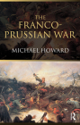 The Franco-Prussian War: The German Invasion of France 1870-1871 Cover Image