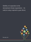 Stability of Cooperation in the International Climate Negotiations - An Analysis Using Cooperative Game Theory Cover Image