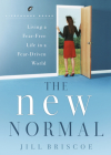 The New Normal: Living a Fear-Free Life in a Fear-Driven World (LifeChange Books) Cover Image