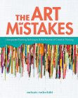 The Art of Mistakes: Unexpected Painting Techniques and the Practice of Creative Thinking Cover Image
