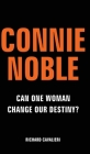 Connie Noble: Can One Woman Change Our Destiny? Cover Image