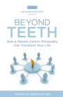 Beyond Teeth: How a Patient-Centric Philosophy Can Transform Your Life Cover Image