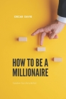 How to Be a Millionaire: Transform Your Life to Be Rich Cover Image