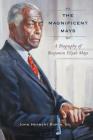 The Magnificent Mays: A Biography of Benjamin Elijah Mays Cover Image