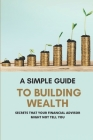 A Simple Guide To Building Wealth: Secrets That Your Financial Advisor Might Not Tell You: Pathway To Wealth Cover Image