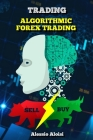 Trading: Algorithmic forex trading for beginners with quantitative analysis. Simple trading systems guide + Bonus: day trading Cover Image