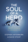 The Soul of a Hero: Becoming the Man of Strength and Purpose You Were Created to Be Cover Image