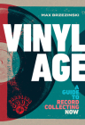 Vinyl Age: A Guide to Record Collecting Now Cover Image
