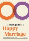 A Short Guide to a Happy Marriage, 2nd Edition: The Essentials for Long-Lasting Togetherness Cover Image