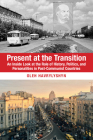 Present at the Transition: An Inside Look at the Role of History, Politics, and Personalities in Post-Communist Countries Cover Image