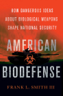 American Biodefense: How Dangerous Ideas about Biological Weapons Shape National Security (Cornell Studies in Security Affairs) Cover Image