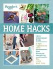 Reader's Digest Home Hacks: Clever DIY Tips and Tricks for Fixing, Organizing, Decorating, and Managing Your Household Cover Image