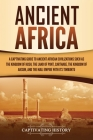 Ancient Africa: A Captivating Guide to Ancient African Civilizations, Such as the Kingdom of Kush, the Land of Punt, Carthage, the Kin Cover Image