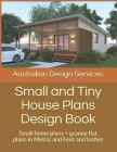 Small and Tiny House Plans Design Book: Small home plans + granny flat plans in Metric and Feet and Inches Cover Image