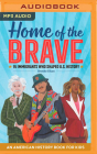 Home of the Brave: An American History Book for Kids, 15 Immigrants Who Shaped U.S. History Cover Image