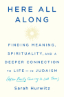 Here All Along: Finding Meaning, Spirituality, and a Deeper Connection to Life--in Judaism (After Finally Choosing to Look There) Cover Image