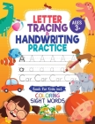 Letter Tracing and Handwriting Practice Book: Trace Letters and Numbers Workbook of the Alphabet and Sight Words, Preschool, Pre K, Kids Ages 3-5 + 5- Cover Image
