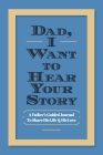 Dad, I Want to Hear Your Story: A Father's Guided Journal To Share His Life & His Love Cover Image