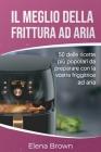 Il meglio della frittura ad aria: 50 delle ricette più popolari da preparare con la vostra friggitrice ad aria - The Best of Air Fryer(Italian Edition Cover Image