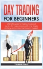 Day Trading for beginners: Ultimate guide to trading tools and tactics, for make money with one simple strategy and master the financial markets Cover Image