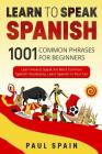 Learn to Speak Spanish: 1001 Common Phrases for Beginners. Learn How to Speak the Most Common Spanish Vocabulary, Learn Spanish in Your Car Cover Image
