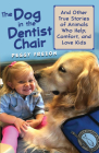 The Dog in the Dentist Chair: And other true stories of animals who help, comfort, and love kids Cover Image