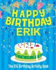 Happy Birthday Erik - The Big Birthday Activity Book: Personalized Children's Activity Book Cover Image