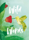 Wild Words: A Collection of Words From Around the World Describing Happenings In Nature Cover Image