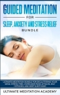 Guided Meditation for Sleep, Anxiety and Stress Relief Bundle: Ultimate Meditation Bundle for Decluttering Your Mind, Stress-Free, Overcome Panic Atta Cover Image