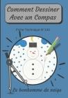 Comment Dessiner Avec Un Compas Fiche Technique N°140 Le bonhomme de neige: Apprendre à Dessiner Pour Enfants de 6 ans Dessin Au Compas Cahier d'activ Cover Image