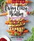Living Crazy Healthy: Plant-Based Recipes from the Neurotic Mommy Cover Image