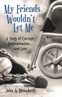 My Friends Wouldn't Let Me: A Story of Courage, Determination . . . and Love Cover Image