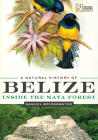 A Natural History of Belize: Inside the Maya Forest (Corrie Herring Hooks #52) Cover Image