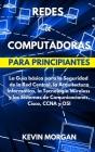 Redes de Computadoras para Principiantes: La Guía básica para la Seguridad de la Red Central, la Arquitectura Informática, la Tecnología Wireless y lo Cover Image