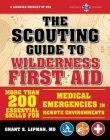 The Scouting Guide to Wilderness First Aid: An Officially-Licensed Boy Scouts of America Handbook: More than 200 Essential Skills for Medical Emergencies in Remote Environments Cover Image