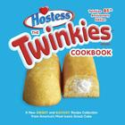 The Twinkies Cookbook, Twinkies 85th Anniversary Edition: A New Sweet and Savory Recipe Collection from America's Most Iconic Snack Cake Cover Image