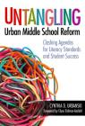 Untangling Urban Middle School Reform: Clashing Agendas for Literacy Standards and Student Success Cover Image