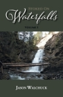 Stoked On Waterfalls: Volume 1: A Guide to Alberta's Roadside and Short Hike Waterfalls Cover Image