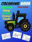 Coloring Book For Kids: Including Excavators, Cranes, Dump Trucks, Cement Trucks, Steam Rollers, activity books for preschooler -coloring book Cover Image