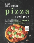 Best Homemade Pizza Recipes: Gourmet Pizzas You Can Create at Home - Book 2 Cover Image