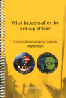 What Happens After the 3rd Cup of Tea?: A Cultural Sensemaking Guide to Afghanistan: A Cultural Sensemaking Guide to Afghanistan (Prepack of 5) Cover Image