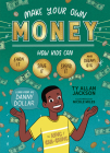 Make Your Own Money: How Kids Can Earn It, Save It, Spend It, and Dream Big, with Danny Dollar, the King of Cha-Ching Cover Image
