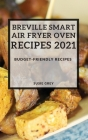 Breville Smart Air Fryer Oven Recipes 2021: Budget-Friendly Recipes Cover Image