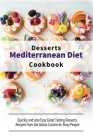 Mediterranean Diet Desserts Cookbook: Quickly and also Easy Great Tasting Desserts Recipes from the Italian Cuisine for Busy People Cover Image