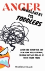 Anger Management for Toddlers: Learn How to Control and Calm Down your Children, Solving Once and for All of Their Anger Issues Cover Image